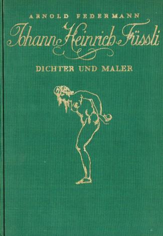 Arnold Federmann JOHAN HEINRICH FÜSSLI DICHTER UND MALER 1927