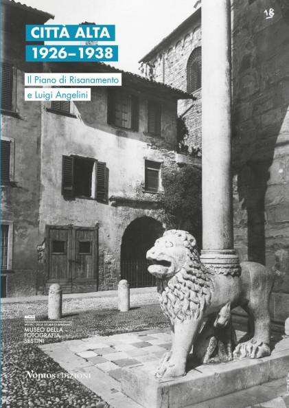 Valentina-Raimondo-a-cura-di-–-Città-Alta-1926-1938.-Il-Piano-di-Risanamento-e-Luigi-Angelini-Nomos-Edizioni-Milano-Busto-Arsizio-2019